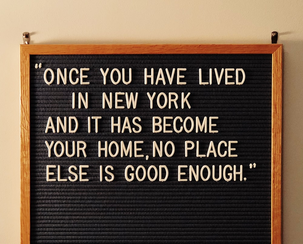 once you have lived in New York and it has become your home, no place else is good enough quote on board