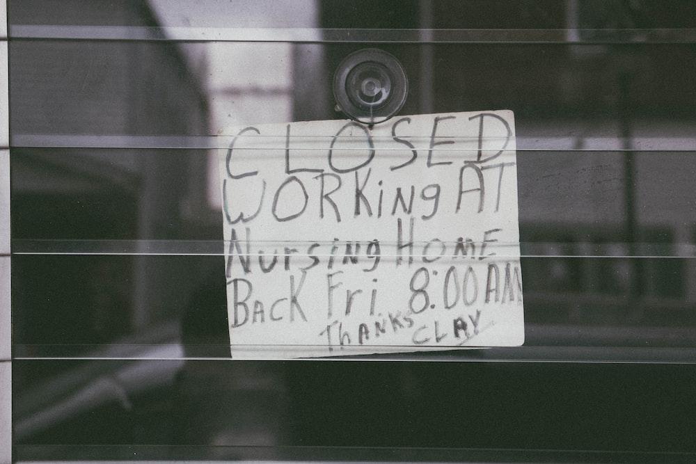 closed working at nursing home back signage