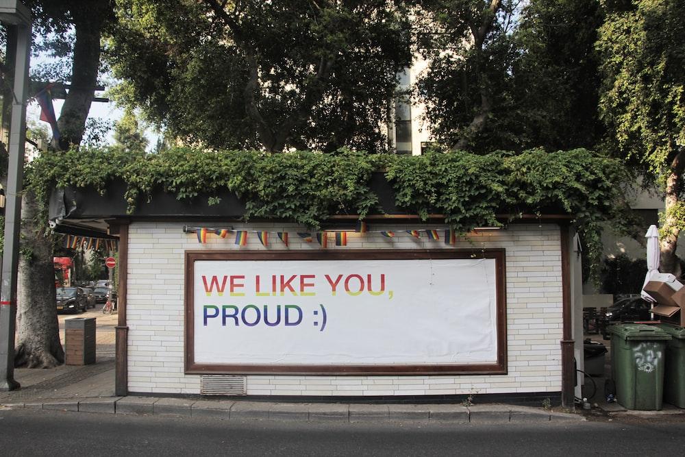 we like you proud signage