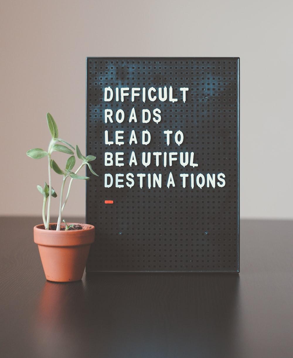 difficult roads lead to beautiful destinations desk decor