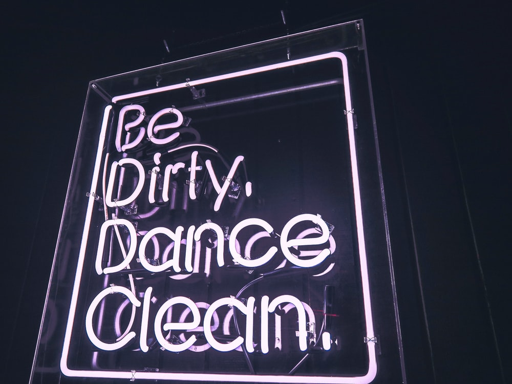 be dirty,dance clean neon signage
