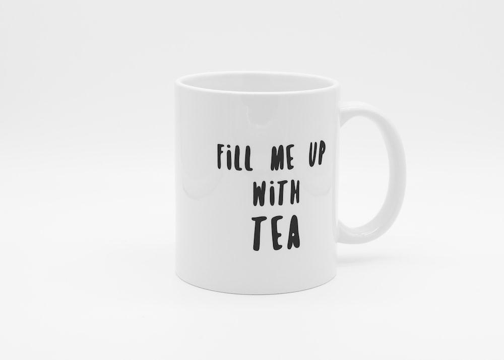 white fill me up with tea-printed mug