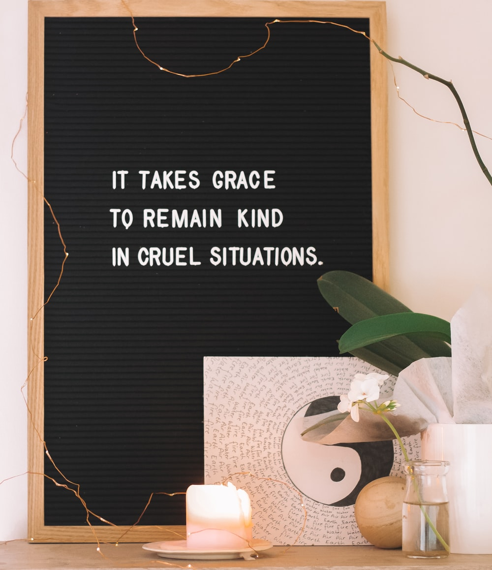 it takes grace to remain kind in cruel situations board decor