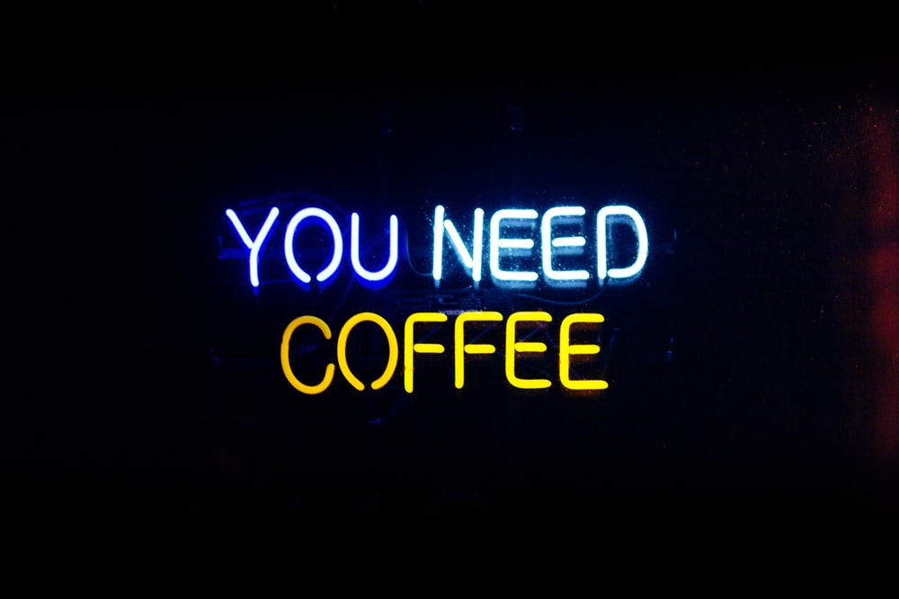 lighted you need coffee signage