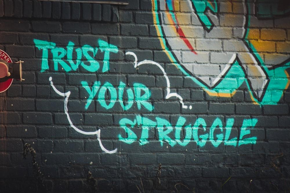 green trust your struggle graffiti