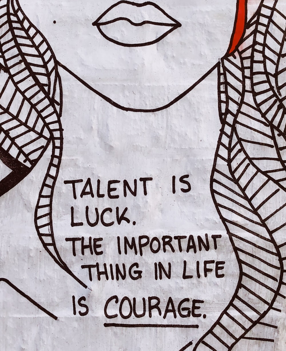 talent is luck the important thing in life is courage