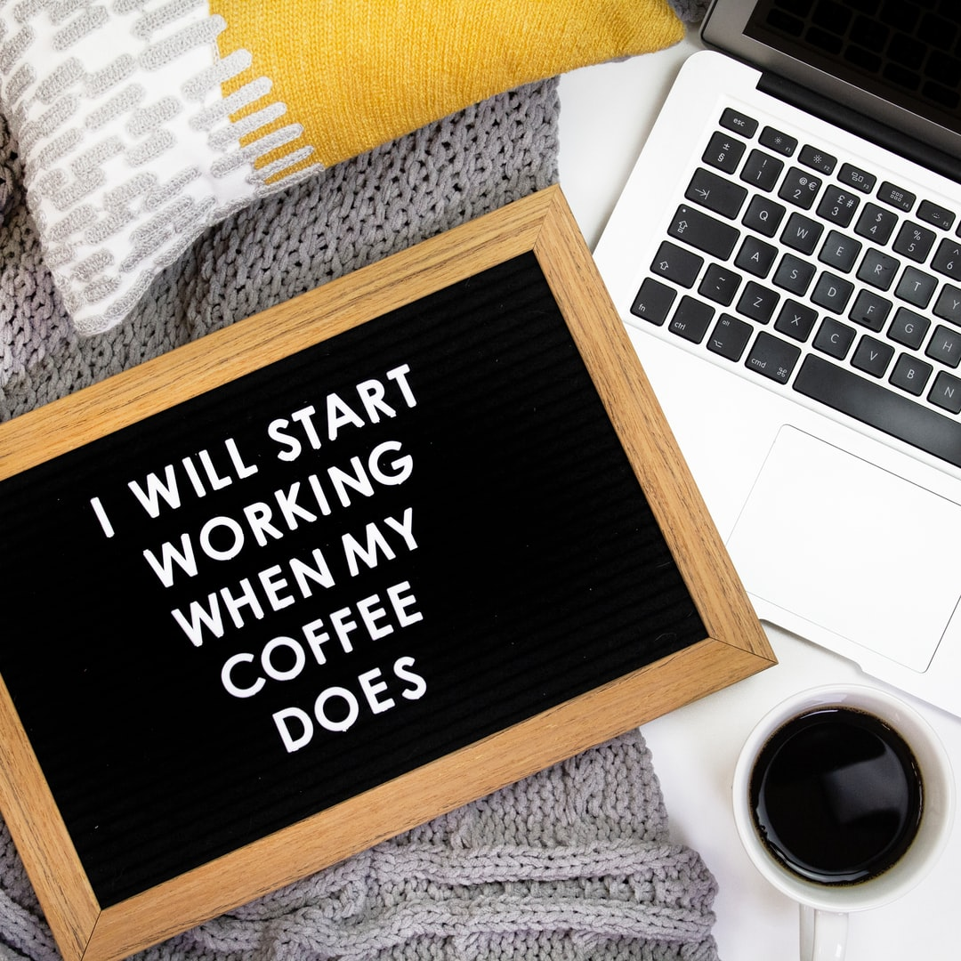 I Will Start Working When My Coffee Does Flat Lay