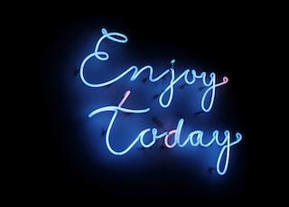 Enjoy today signage