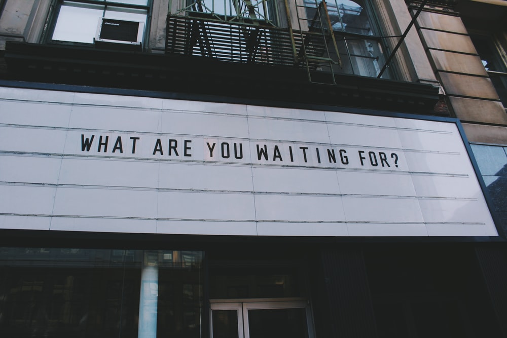 what are you waiting for? sign
