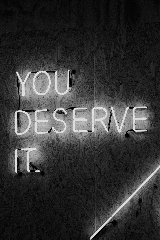 you deserve it signage