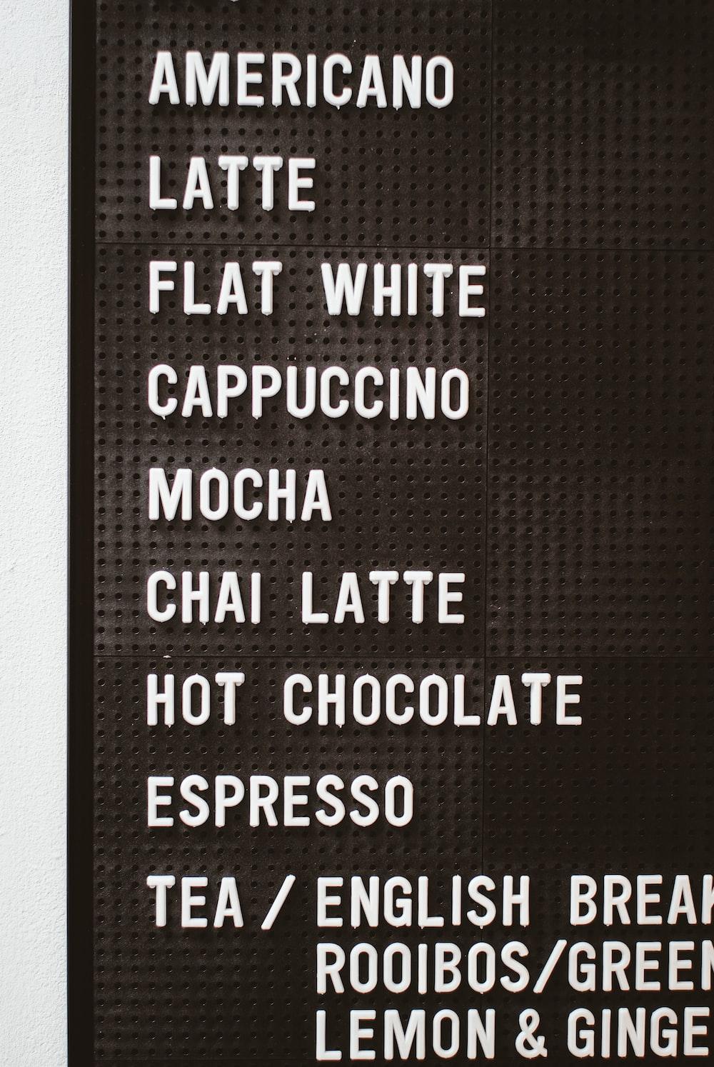 Americano latte flat shite cappuccino mocha Chai latte hot chocolate and espresso