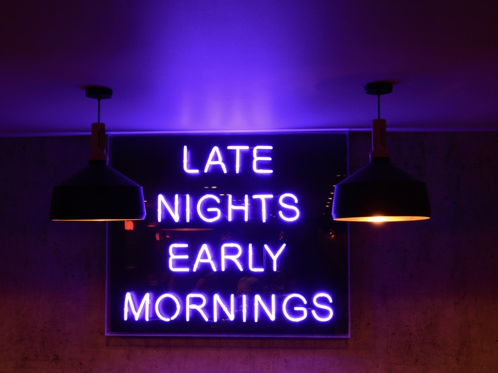 late nights early mornings signage
