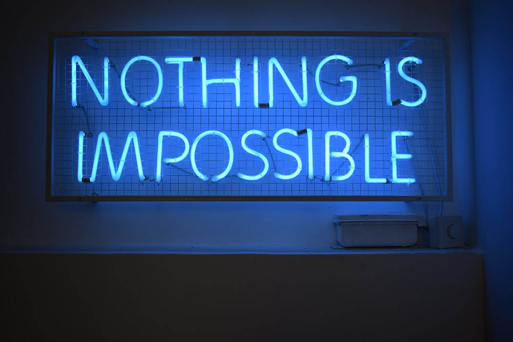 nothing is impossible signage