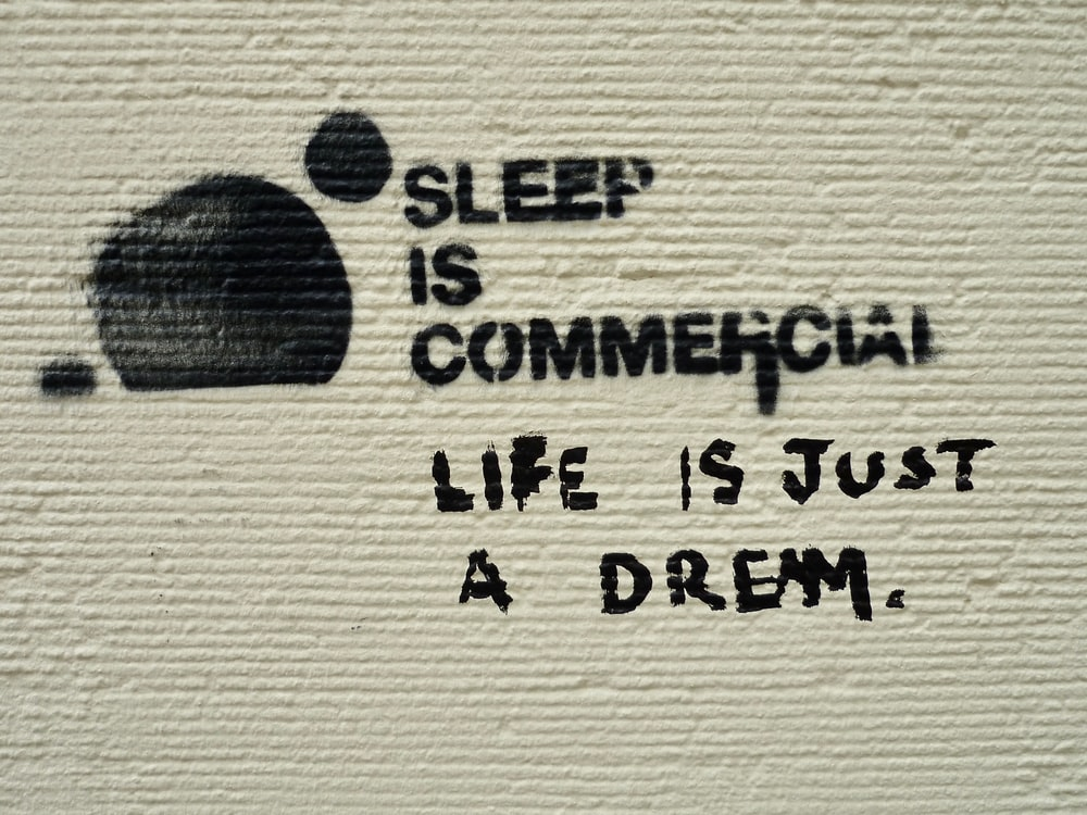 sleep is commercial life is just a dream text