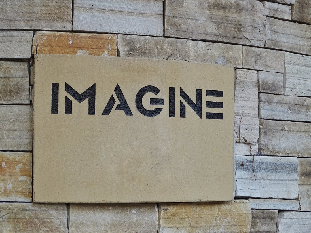 Imagine.  This always reminds me of my favourite song Imagine and John Lennon. We all need imagination in life and I must admit the word itself always makes me think.