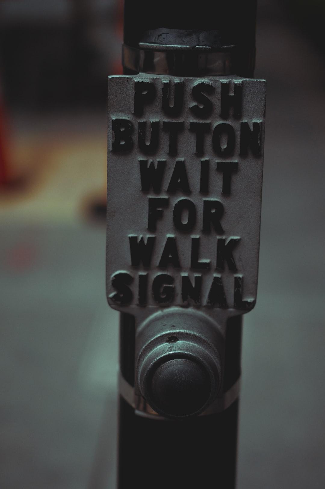 Push button wait for walk signal