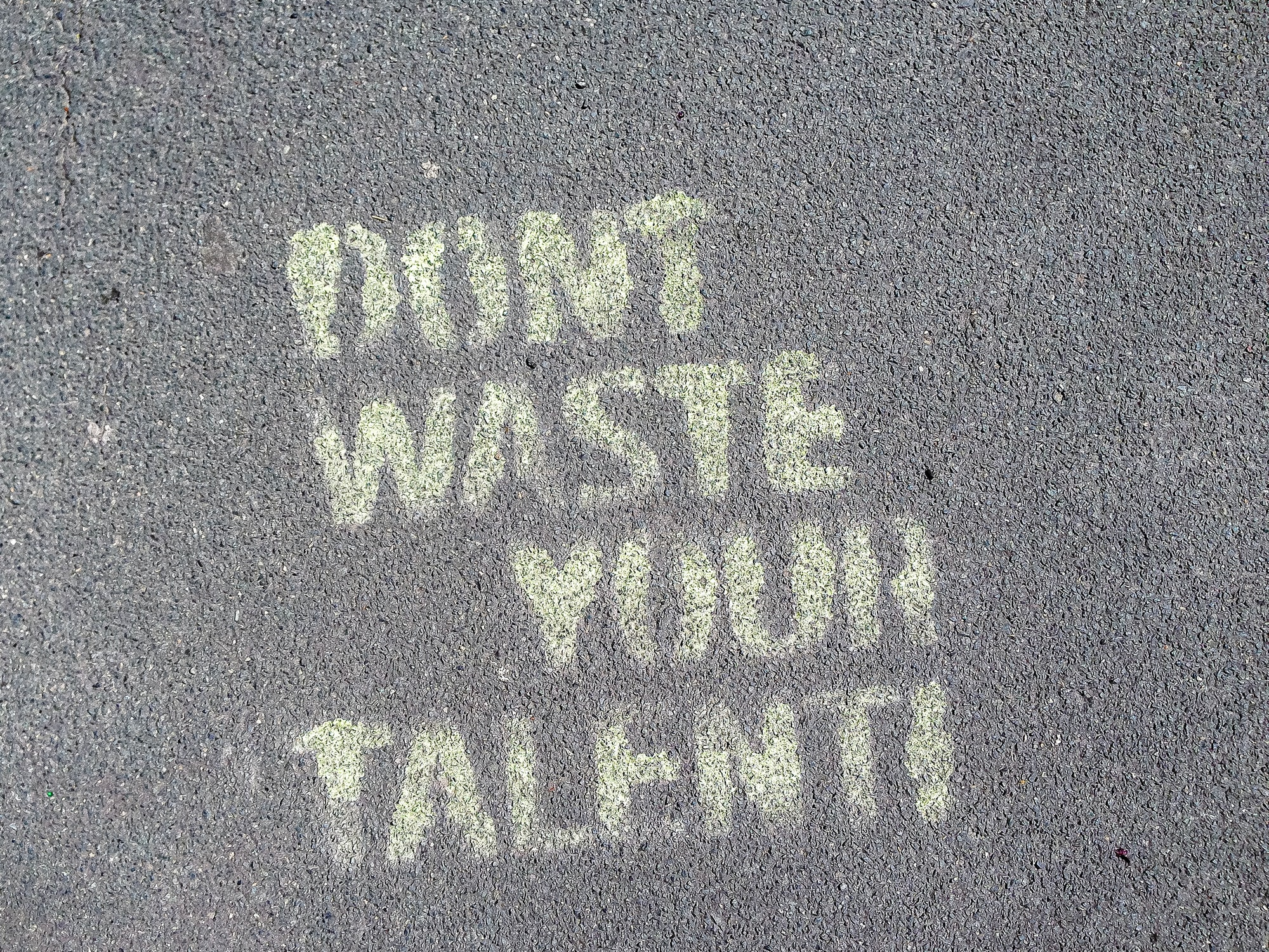 So true: »Don't waste your talent!« Sprayed on the streets of Berlin.