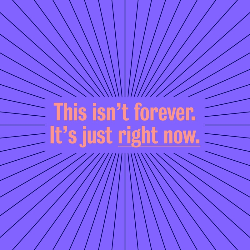 "Image with the text ""This isn't forever, it's just for right now."""