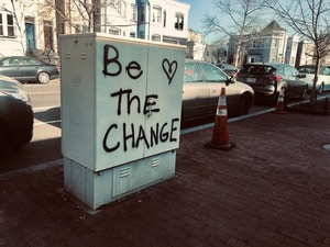 """""""Be The Change"""""""